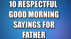 10 Respectful Good Morning Sayings For Father