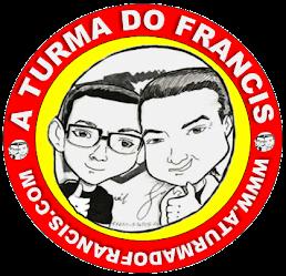 BLOG A TURMA DO FRANCIS :: Aqui é Francis Lopes até umas horas!