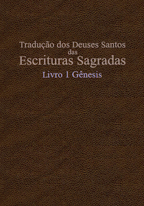 TRADUÇÃO DOS DEUSES SANTOS DAS ESCRITURAS SAGRADAS (TDS) LIVRO 1 - GÊNESIS