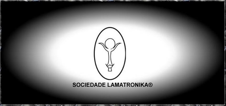 SOCIEDADE LAMATRONIKA®