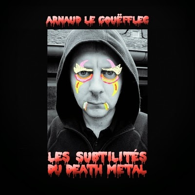arnaud Arnaud Le Gouëfflec - Les Subtilités du Death Metal