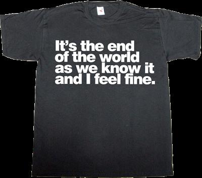 rem music rock mayan prophecy fun useless capitalism useless economics useless kingdoms useless military useless Politics useless religions t-shirt ephemeral-t-shirt
