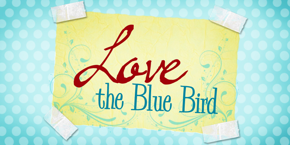 Love The Blue Bird