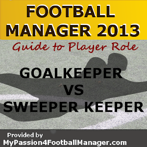 FM13 Guide Goalkeeper player roles