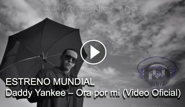 ESTRENO MUNDIAL VIDEO – Daddy Yankee – Ora por mi (Video Oficial)