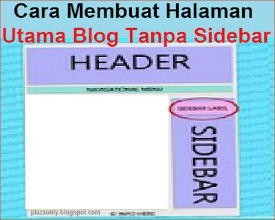Cara Membuat Halaman Utama Blog Tanpa Sidebar