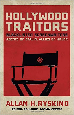 Hollywood Traitors: Blacklisted Screenwriters – Agents of Stalin, Allies of Hitler by Allan H. Ryskind