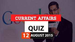 Current Affairs Quiz 12 August 2015