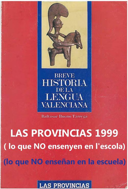 03.03.17 HISTORIA DE LA LLENGUA VALENCIANA, PUBLI- CACIO DE >LAS PROVINCIAS<. BALTASAR BUENO 1999