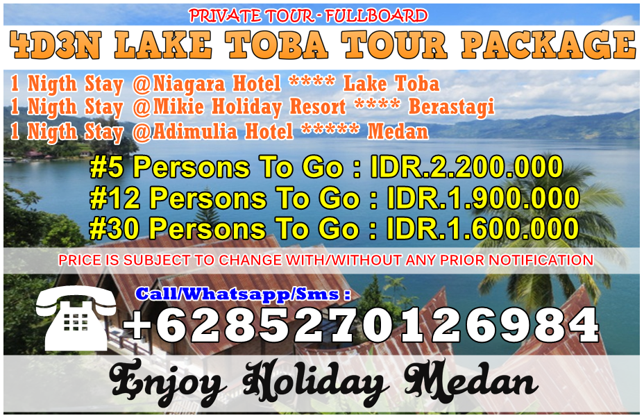 4 Days 3 Nigths Amazing Medan Berastagi Highland Lake Toba Tour