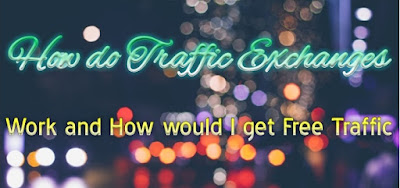 How do Traffic Exchanges Work and How would I get Free Traffic