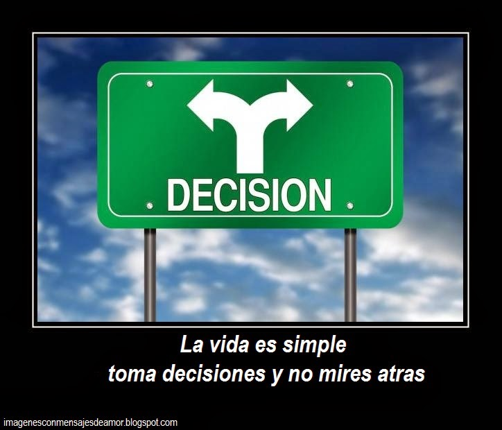 La vida es simple toma decisiones y no mires atras