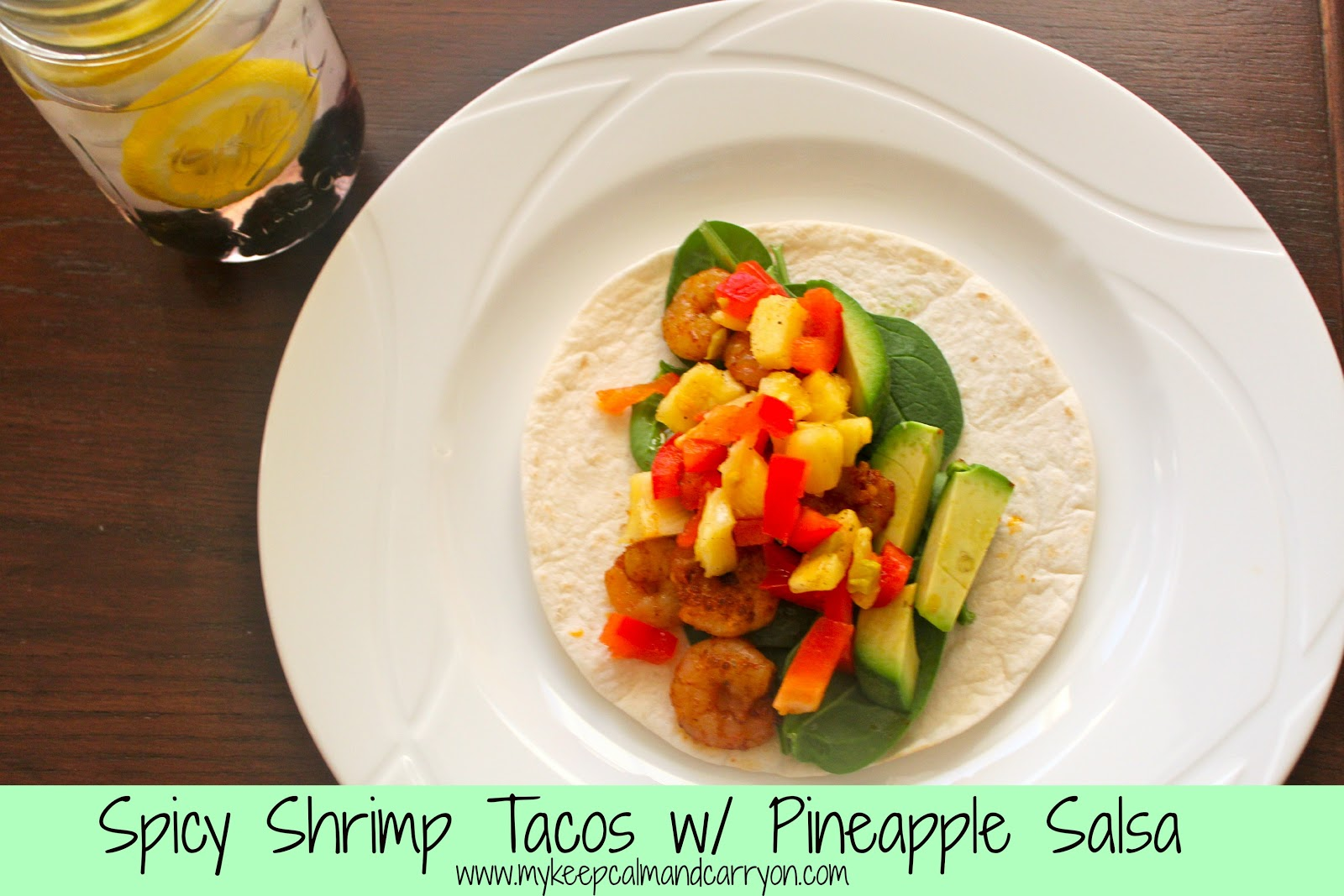 KEEP CALM AND CARRY ON: Spicy Shrimp Tacos with Pineapple Salsa