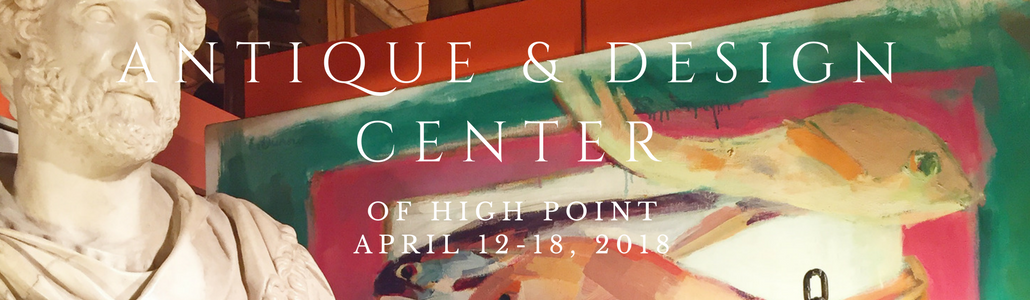 Antique and Design Center of High Point, April 12th-18th, 2018