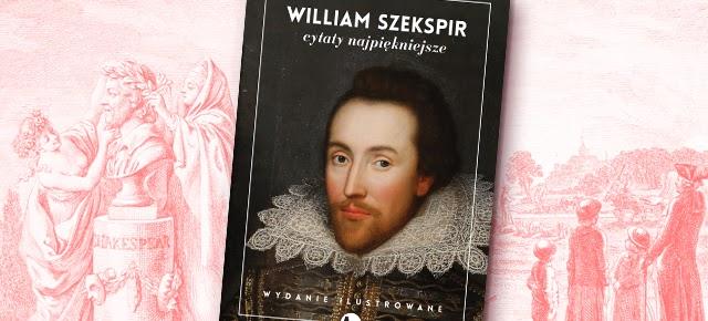 William Szekspir - cytaty najpiękniejsze