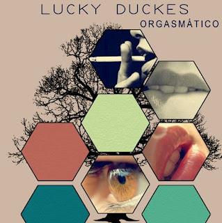 Lucky Duckes Orgasmático EP 2013