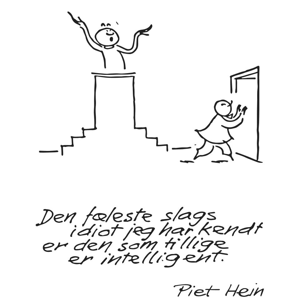 Piet Hein gruk: Den fæleste slags idiot jeg har kendt er den som tillige er intelligent.