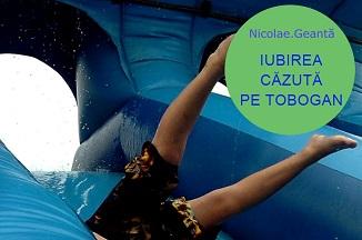 Nicolae Geantă 🔴 Iubirea căzută pe tobogan