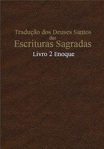 TRADUÇÃO DOS DEUSES SANTOS DAS ESCRITURAS SAGRADAS COM REFERÊNCIA - LIVRO 2 ENOQUE