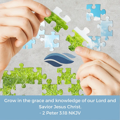 Grow in the grace and knowledge of our Lord and Savior Jesus Christ.