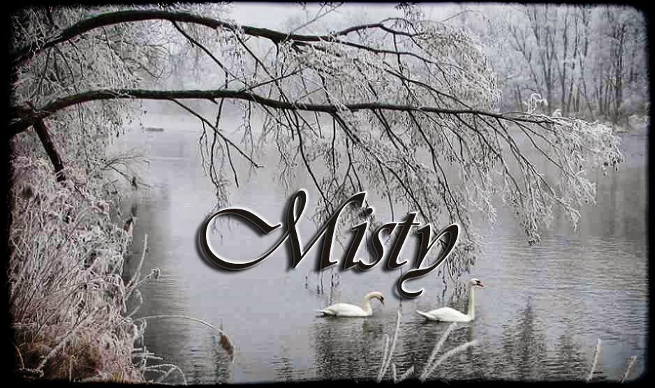 Misty ...