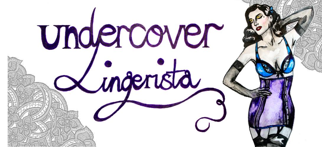 Undercover Lingerista - Lingerie blog