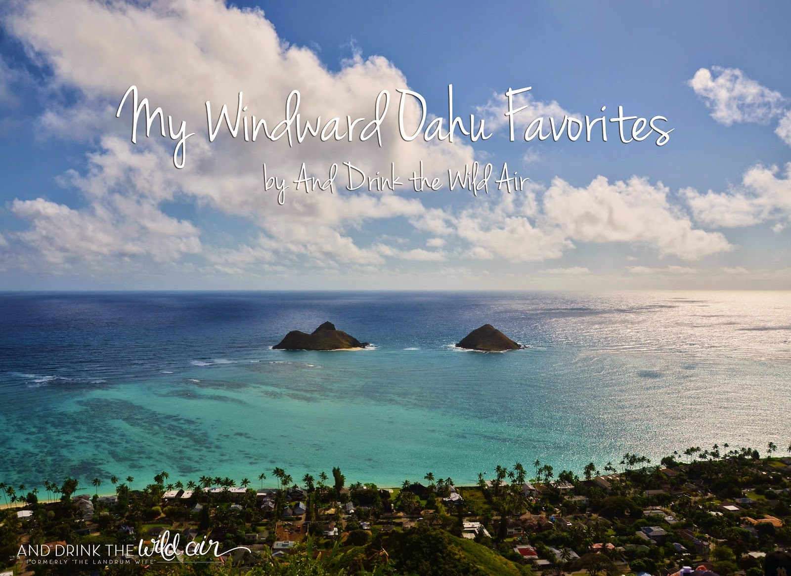 And drink the wild air getting to know hawaii my for The windward