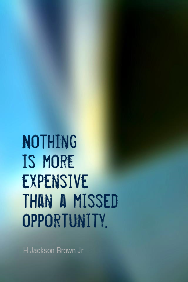 visual quote - image quotation for OPPORTUNITY - Nothing is more expensive than a missed opportunity. - H Jackson Brown, Jr