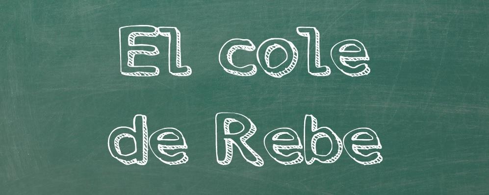 El cole de Rebe