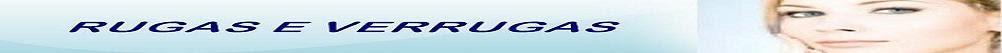 RUGAS - Causas e tratamento de Rugas e Verrugas