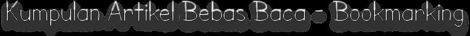 Kumpulan Artikel Bebas Baca - Berbagi Artikel, Tips dan Triks, Berita Baru, Bookmarking