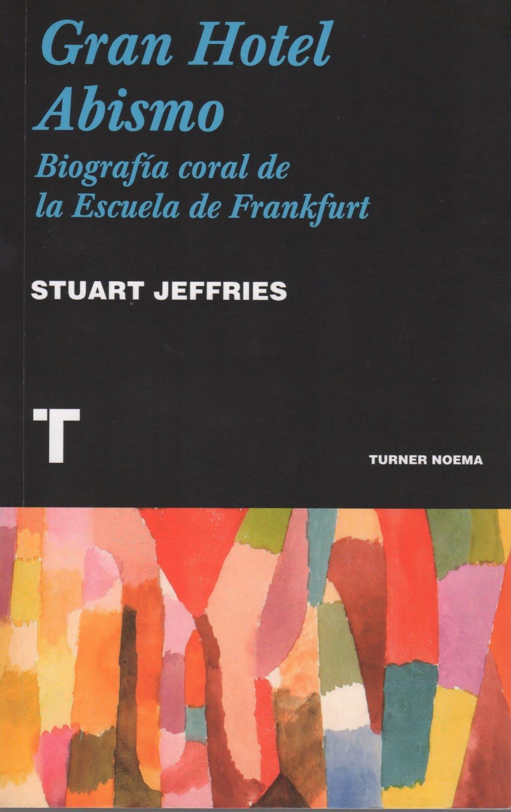 Stuart Jeffries (Gran Hotel Abismo) Biografía coral de la Escuerla de Frankfurt