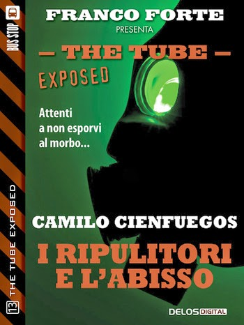 The Tube Exposed #13 - I ripulitori e l'abisso (Camilo Cienfuegos)