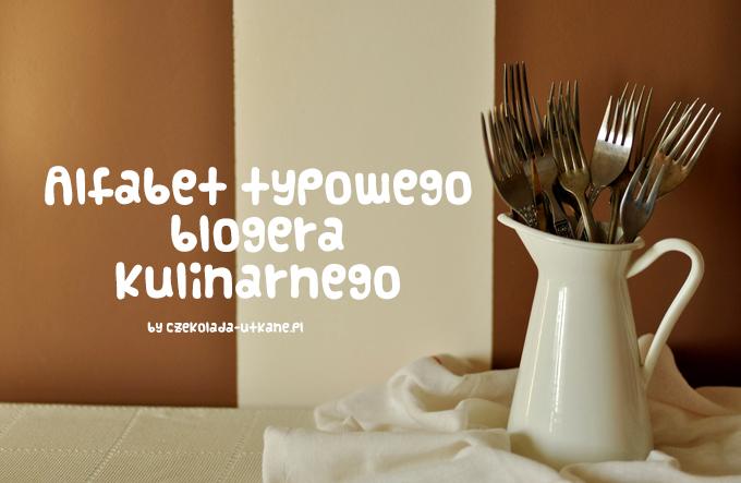alfabet, blogera, kulinarnego, ironiczny tekst o blogerach