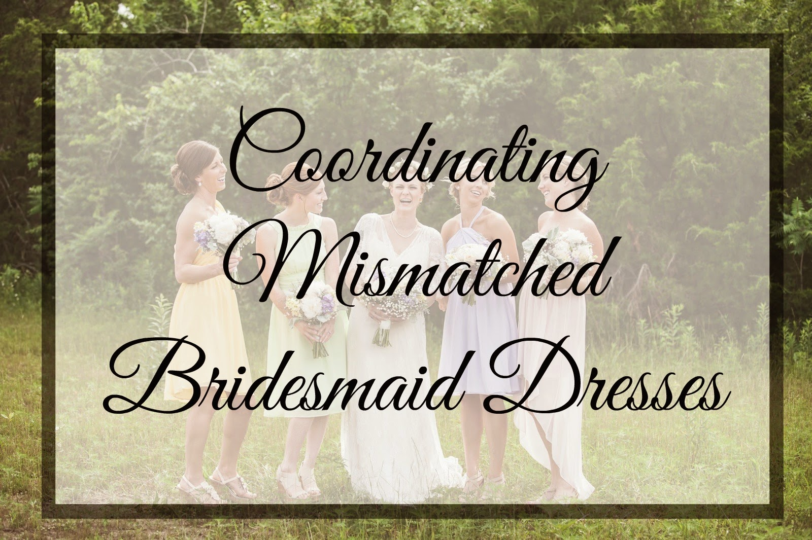 Coordinating Mismatched Bridesmaid Dresses