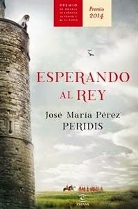 "Esperando al Rey ""Premio Alfonso X Novela Histórica 2014"", de Jose María Pérez (Peridis)."