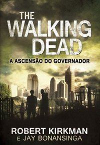 Joana leu: The walking dead - a ascensão do governador, de Robert Kirkman e Jay Bonasinga