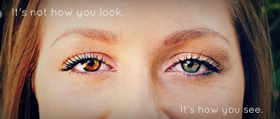 It's not how you look.  It's how you see.