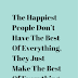 The Happiest People Don't Have The