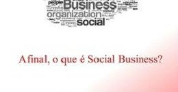 Afinal, o que é Social Business?