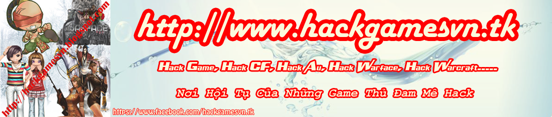 Hack Game, Hack CF, Hack Au, Hack Warface, Hack Warcraft.....