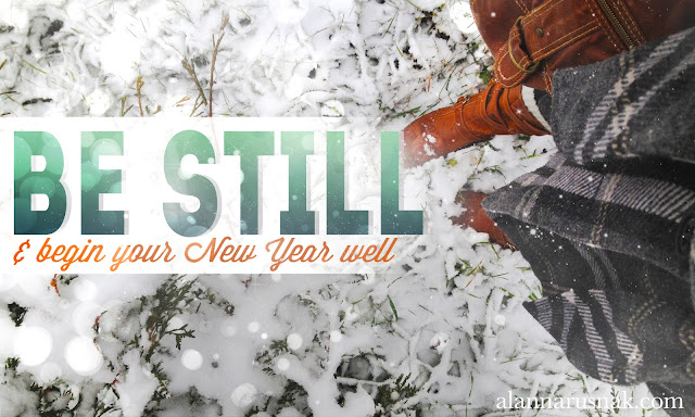be still and begin your new year well