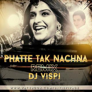 Phatte Tak Nachana ( Dolly Ki Doli 2015 ) DJ Vispi Mix