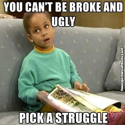 You Can't Be Broke And Ugly Pick A Struggle Funny Kid