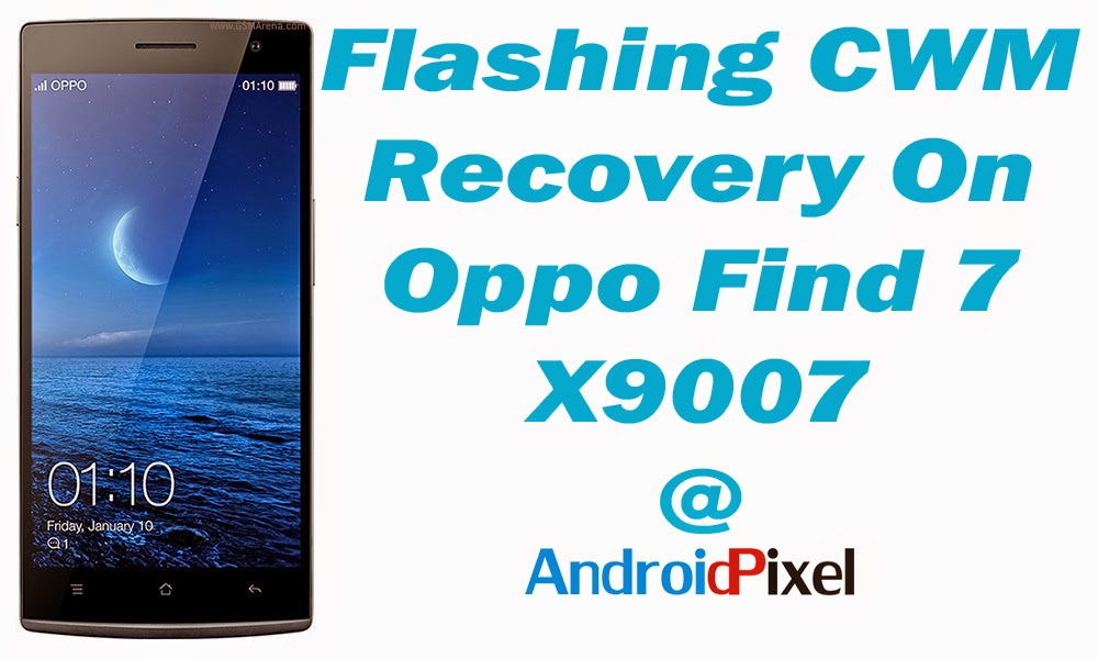 How To Flash CWM Recovery On Oppo Find 7 X9007