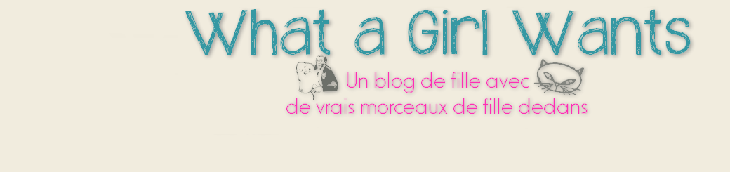 Blog beaut : What a Girl Wants