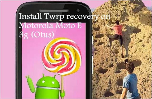 Install Twrp recovery on Motorola Moto E 2015 3g (Otus)