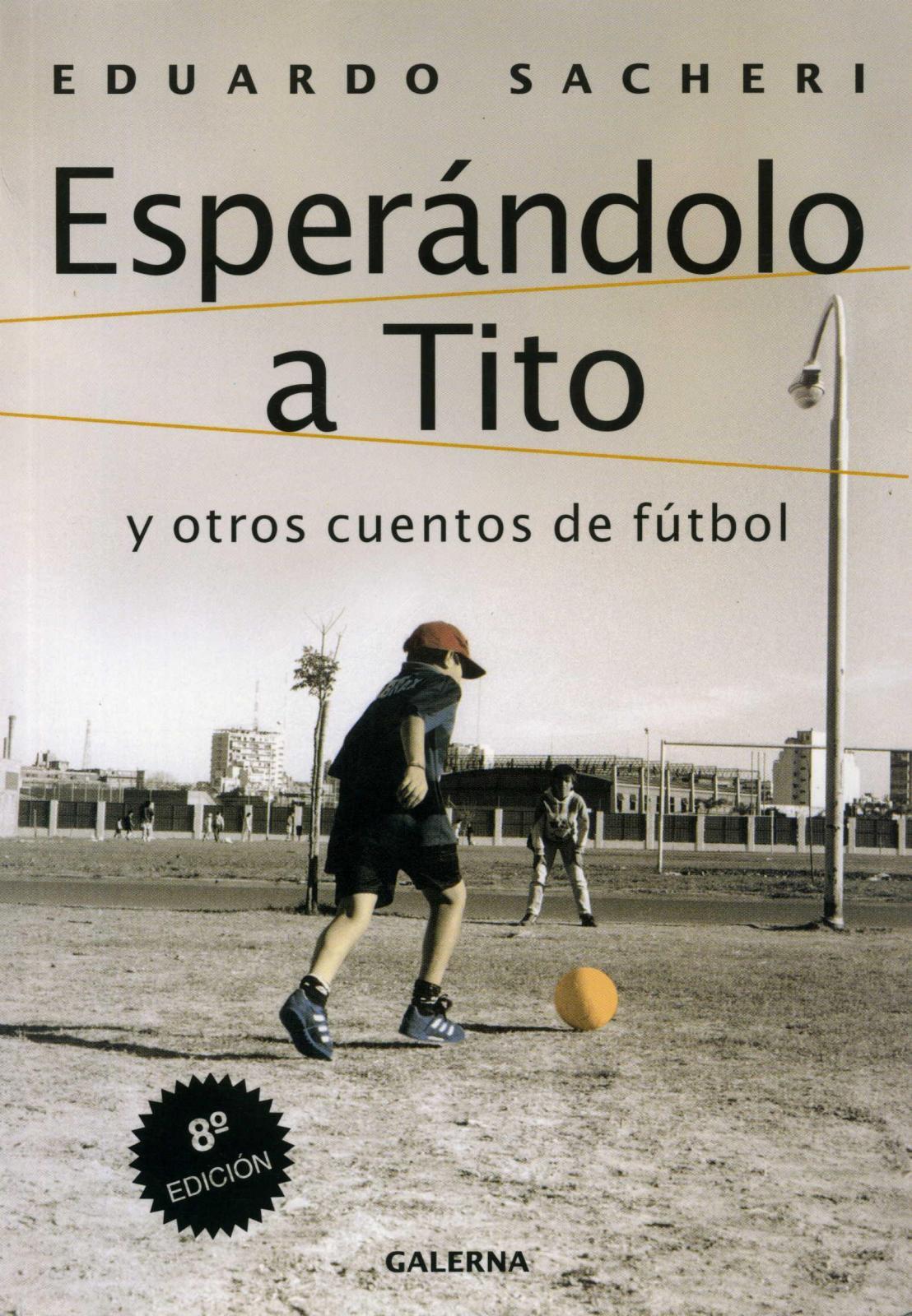 Esperándolo a Tito y otros cuentos de fútbol de Eduardo Sacheri