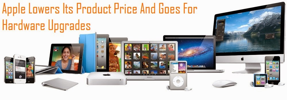 Apple Lowers Its Product Price And Goes For Hardware Upgrades