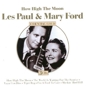 music gates les paul mary ford how high the moon. Black Bedroom Furniture Sets. Home Design Ideas